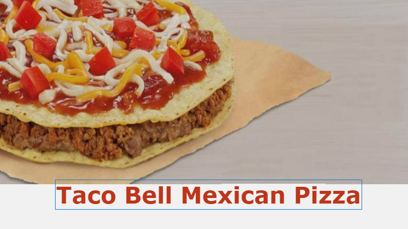 Taco Bell Mexican Pizza Calories Ingredients