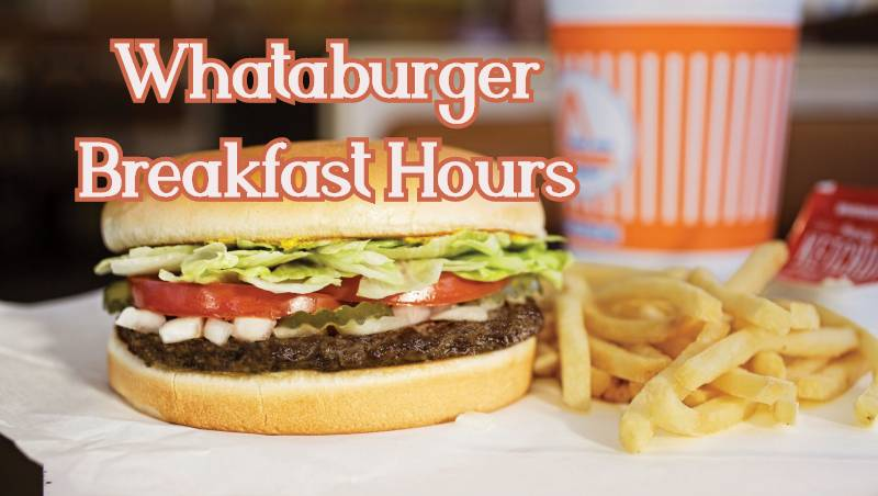 What time does Whataburger Start Serving Breakfast